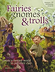 Fairies, Gnomes & Trolls: Create a Fantasy World in Polymer Clay by Maureen Carlson (2006-11-20)