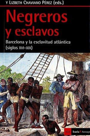 NEGREROS Y ESCLAVOS: BARCELONA Y LA ESCLAVITUD ATLANTICA (SIGLOS XVI-XIX)