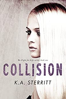 Collision (The Fight for Life Series Book 1) by [Sterritt, K.A.]