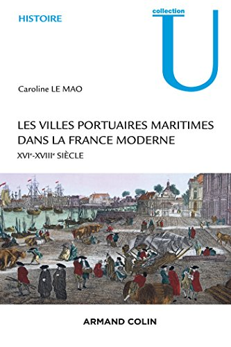 Les villes portuaires maritimes dans la France moderne : XVIe-XVIIIe siècle