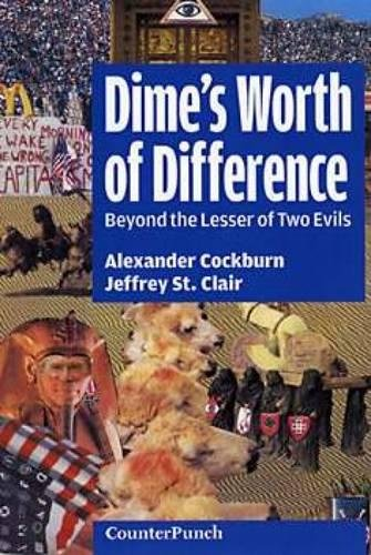 A Dime's Worth Of Difference: Beyond the Lesser of Two Evils (Counterpunch) por Alexander Cockburn