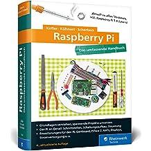 Raspberry Pi: Das umfassende Handbuch, komplett in Farbe – aktuell zu Raspberry Pi 3 und Zero W – inkl. Schnittstellen, Schaltungsaufbau, Steuerung mit Python und Pi-Erweiterungen Gertboard & PiFace