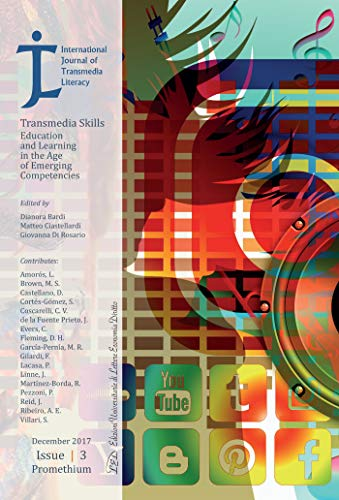 International Journal of Transmedia Literacy (IJTL). Vol 3 (2017). Transmedia Skills. Education and Learning in the Age of Emerging Competencies (English Edition)