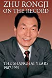 Zhu Rongji on the Record: The Shanghai Years, 1987-1991