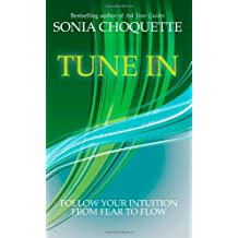 Tune In: Let Your Intuition Guide You to Fulfilment and Flow by Sonia Choquette (9-Sep-2013) Paperback