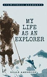 My Life as an Explorer (Eyewitness Accounts) by Roald Amundsen (2014-08-19)