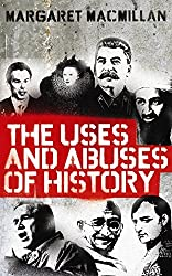 The Uses and Abuses of History by Professor Margaret MacMillan (2009-04-16)