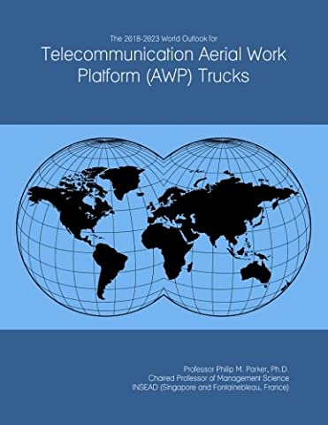 The 2018-2023 World Outlook for Telecommunication Aerial Work Platform (AWP) Trucks