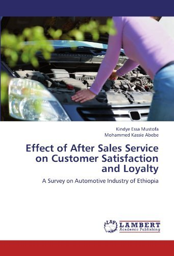Effect of After Sales Service on Customer Satisfaction and Loyalty: A Survey on Automotive Industry of Ethiopia by Kindye Essa Mustofa (2012-07-18) par Kindye Essa Mustofa;Mohammed Kassie Abebe