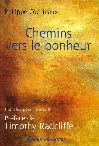 Chemins vers le bonheur : Homélies pour l'année B par Philippe Cochinaux
