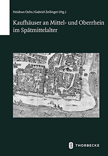Kaufhäuser an Mittel- und Oberrhein im Spätmittelalter (Schriften zur südwestdeutschen Landeskunde, Band 80)
