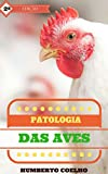 PATOLOGIA DAS AVES - HUMBERTO EUSTÁQUIO COELHO (Portuguese Edition)
