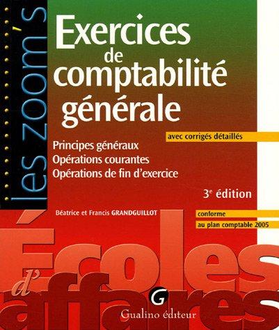 Exercices de comptabilité générale : Principes généraux Opérations courantes Opérations de fin d'exercice