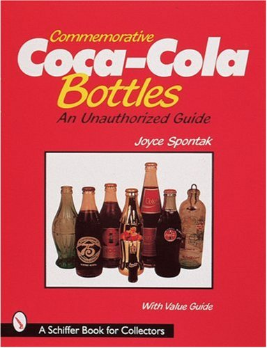 Commemorative Coca-Cola® Bottles: An Unauthorised Guide (A Schiffer Book for Collectors) -