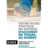Votre guide pratique en matière d'accident de travail au Québec: Comprenez et protégez vos droits (French Edition)