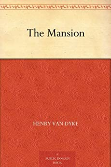 The Mansion (English Edition) par [Van Dyke, Henry]