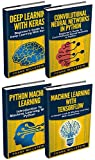 Programming With Python: 4 Manuscripts - Deep Learning With Keras,  Convolutional Neural Networks In Python, Python Machine Learning, Machine Learning With Tensorflow (English Edition)