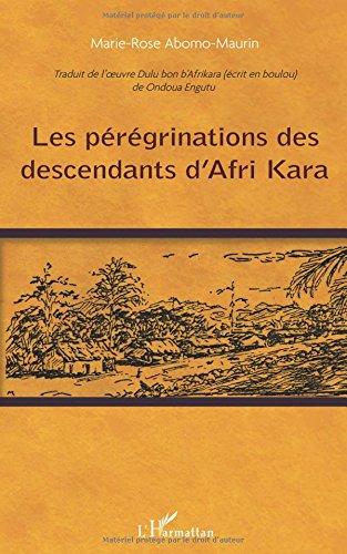Les pérégrinations des descendants d'Afri Kara: Traduit de l'oeuvre Dulu bon b'Afrikara (écrit en boulou) de Ondoua Engutu par Marie-Rose Abomo-Maurin
