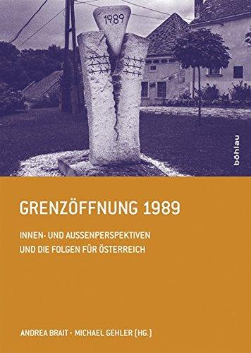 Grenzöffnung 1989: Innen- und Außenperspektiven und die Folgen für Österreich (Schriftenreihe des Forschungsinstitutes für politisch-historische Studien der Dr.-Wilfried-Haslauer-Bibliothek)