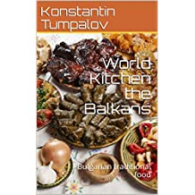 World Kitchen the Balkans: Bulgarian traditional food  (English Edition)