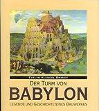 Der Turm von Babylon. Legende und Geschichte eines Bauwerkes - Evelyn Klengel-Brandt