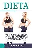 Dieta: Dieta low carb per dimagrire velocemente, perdere peso mangiando & per accelerare il metabolismo - 50 ricette meravigliose