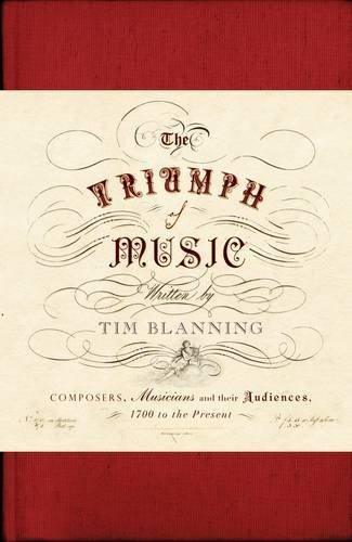 The Triumph of Music: Composers Musicians And Their Audiences 1700 To The Present by Tim Blanning (2009-01-27)