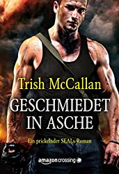 Geschmiedet in Asche (Ein prickelnder SEALs-Roman 2) (German Edition)