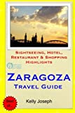 Zaragoza Travel Guide: Sightseeing, Hotel, Restaurant & Shopping Highlights [Idioma Inglés]