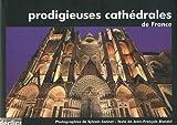 Prodigieuses cathédrales de France