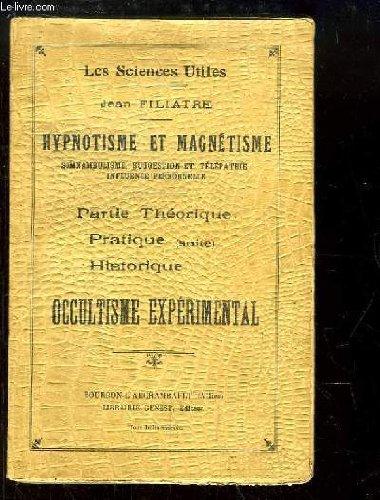 Hypnotisme et Magnétisme. Somnambulisme, suggestion et télépathie, Influence personnelle. Partie théorique, pratique (suite), historique. Occultisme expérimental