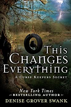 This Changes Everything (A Curse Keepers Secret Book 2) by [Swank, Denise Grover]