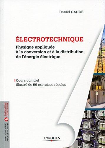 Electrotechnique 1: Physique appliquée à la conversion et à la distribution de l'énergie électrique - Cours complet illustré de 96 exercices résolus (Blanche BTP) par Daniel Gaude
