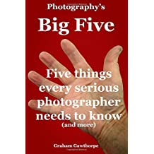 Five things every serious photographer needs to know: Photography's Big Five (InTuition Books)