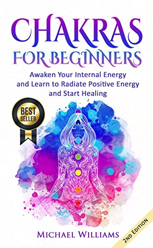 CHAKRAS: Chakras for Beginners - Awaken Your Internal Energy and Learn to Radiate Positive Energy and Start Healing (Chakra Meditation, Balance Chakras, Mudras, Chakras Yoga) (English Edition) por Michael Williams