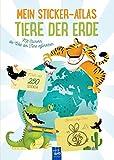 Mein Sticker-Atlas Tiere der Erde: Mit Stickern die Welt der Tiere erforschen