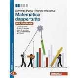 Matematica dappertutto. Con espansione online. Per le Scuole superiori