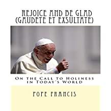 Rejoice and be glad (Gaudete et Exsultate): Apostolic Exhortation on the Call to Holiness in Today's World
