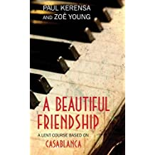 A Beautiful Friendship: A Lent Course based on Casablanca