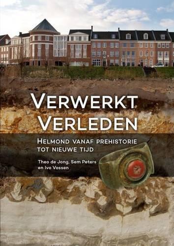Verwerkt verleden: Helmond vanaf prehistorie tot nieuwe tijd (Dutch Edition) by Theo de Jong (2015-12-15)