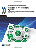 OECD Public Governance Reviews Mexico's e-Procurement System: Redesigning CompraNet through Stakeholder Engagement: Edition 2018