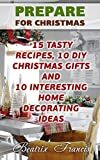 Prepare For Christmas: 15 Tasty Recipes, 10 DIY Christmas Gifts And 10 Interesting Home Decorating Ideas
