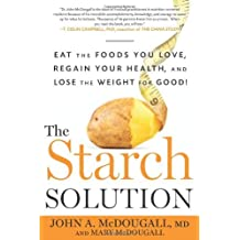 The Starch Solution: Eat the Foods You Love, Regain Your Health, and Lose the Weight for Good! by John McDougall (2013-06-04)