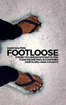 Footloose: Sydney To London Without Flying (English Edition) di [Walters, Mark]