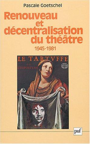 Renouveau et Décentralisation du théatre : 1945-1981