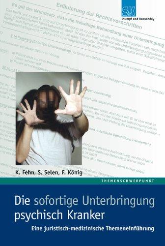 Die sofortige Unterbringung psychisch Kranker: Eine juristische-medizinische Themeneinführung