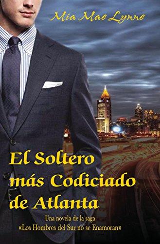 El Soltero más Codiciado de Atlanta (De la saga Los hombres del sur no se enamoran - ES nº 1)