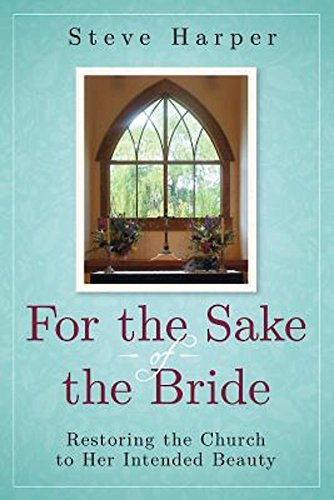 For The Sake Of The Bride Second Edition Restoring The Church To Her Intended Beauty