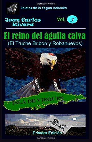 El Reino del Águila Calva: Volume 3 (Relatos de la Yegua Indómita) por Juan Carlos Rivera
