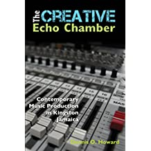 The Creative Echo Chamber: Contemporary Music Production in Kingston, Jamaica. (English Edition)